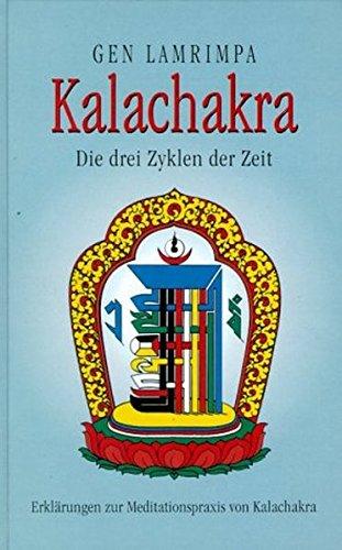 Lamrimpy, Gen - Kalachakra. Die drei Zyklen der Zeit. Erklärungen zur Meditationspraxis von Kalachakra