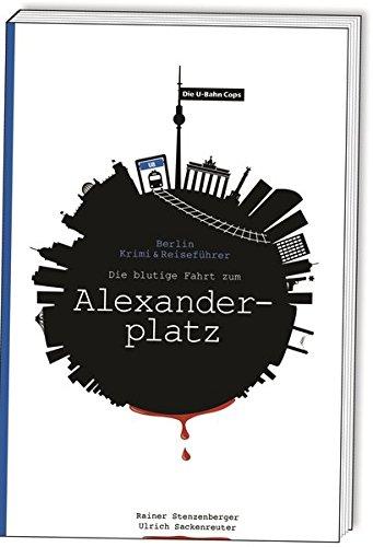 Stenzenberger, Rainer - Die U-Bahn Cops: Die blutige Fahrt zum Alexanderplatz