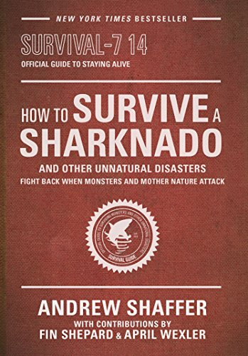 - How to Survive a Sharknado and Other Unnatural Disasters: Fight Back When Monsters and Mother Nature Attack